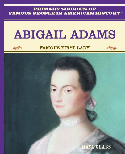 Abigail Adams: Famous First Lady (Famous People in American History): Glass, Maya