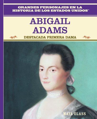 9780823941247: Abigail Adams: Destacada Primera Dama (Grandes Personajes en la Historia de los Estados Unidos) (Spanish Edition)