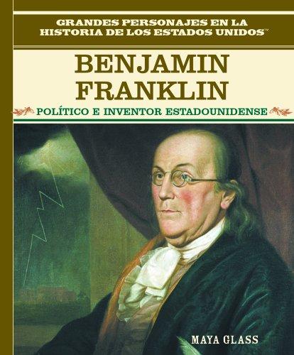 9780823941278: Benjamin Franklin: Politico E Inventor Estadounidense (Grandes Personajes En La Historia De Los Estados Unidos) (Spanish Edition)