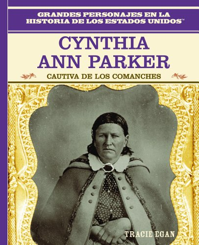 9780823941315: Cynthia Ann Parker: Cautiva De Los Comanches (Primary Sources of Famous People in American History)