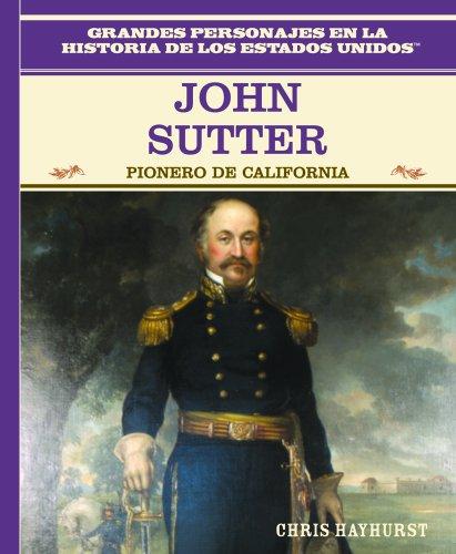 9780823941384: John Sutter: Pionero de California: John Sutter: California Pioneer (Grandes Personajes en la Historia de los Estados Unidos) (Spanish Edition)