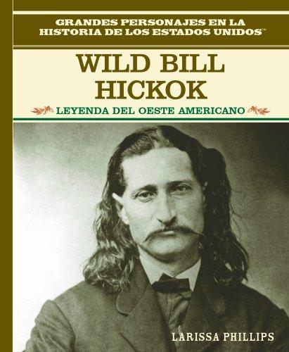 9780823941469: Wild Bill Hickok: Leyenda del Oeste Americano (Grandes Personajes en la Historia de los Estados Unidos) (Spanish Edition)