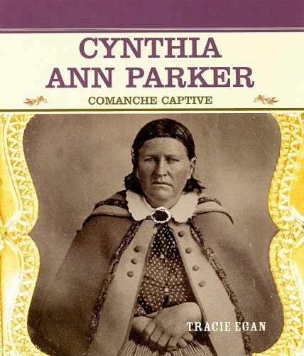 9780823941797: Cynthia Ann Parker: Comanche Captive (Primary Sources of Famous People in American History)