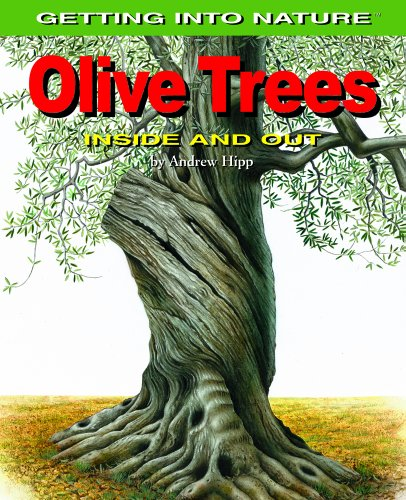 Olive Trees: Inside and Out (Getting Into Nature): Andrew Hipp