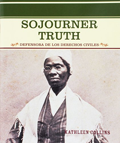 Sojourner Truth: Defensora de Los Derechos Civiles (Grandes Personajes en la Historia de los Estados Unidos) (Spanish Edition) (0823942392) by Kathleen Collins