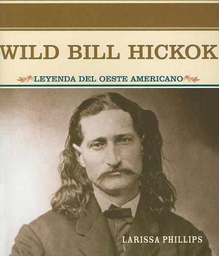 9780823942404: Wild Bill Hickok: Leyenda del Oeste Americano (Grandes Personajes En La Historia De Los Estados Unidos)