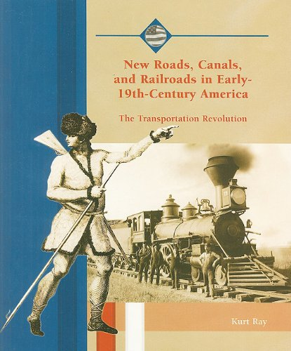 New Roads, Canals, and Railroads in Early-19th-Century America: The Transportation Revolution (Life...