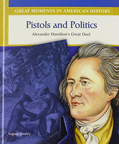 Pistols and Politics: Alexander Hamilton's Great Duel (Great Moments in American History): ...