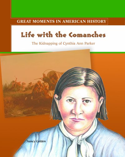 Life with the Comanches: The Kidnapping of Cynthia Ann Parker (Great Moments in American History) (0823943445) by Nancy Golden