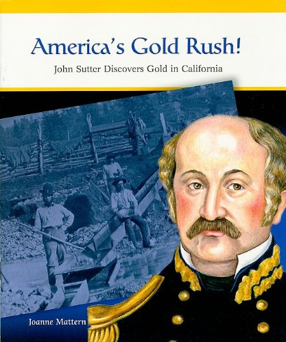 9780823943661: America's Gold Rush!: John Sutter Discovers Gold in California (Rosen Classroom Primary Source)