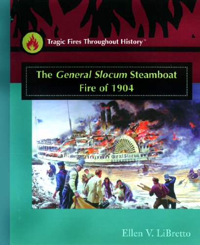 The General Slocum Steamboat Fire of 1904 (Tragic Fires Throughout History): Ellen V Libretto