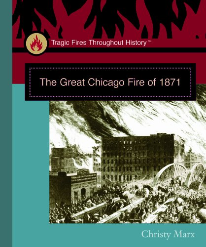 The Great Chicago Fire of 1871 (Tragic Fires Throughout History) (0823944875) by Christy Marx