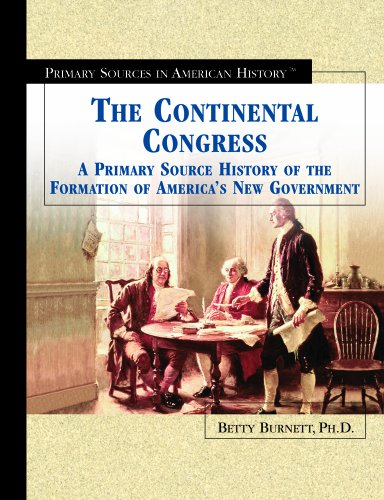 The Continental Congress: A Primary Source History of the Formation of America's New ...