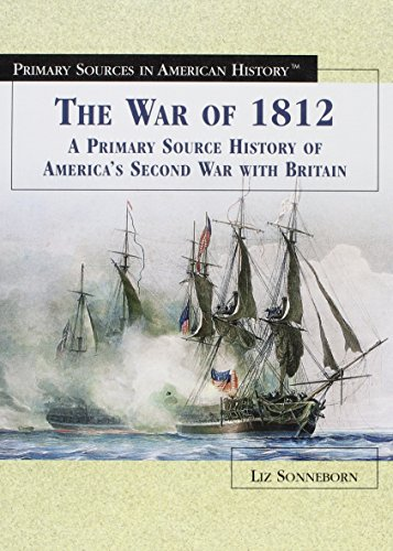 The War of 1812: A Primary Source History of America's Second War with Britain (Library ...