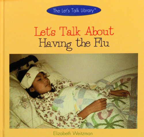 Let's Talk About Having the Flu (The Let's Talk Library): Elizabeth Weitzman