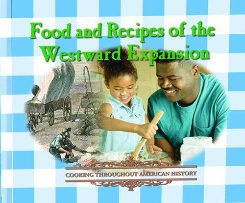 9780823951154: Food and Recipes of the Westward Expansion (Cooking Throughout American History)
