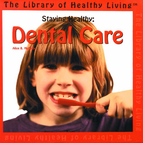 Staying Healthy: Dental Care (Library of Healthy Living): McGinty, Alice B.