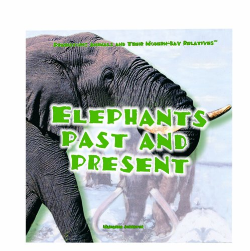 9780823952021: Elephants Past and Present (Prehistoric Animals and Their Modern-Day Relatives)
