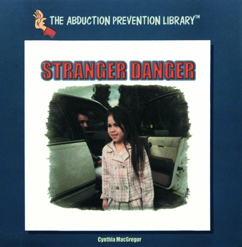 Stranger Danger (The Abduction Prevention Library): Cynthia MacGregor