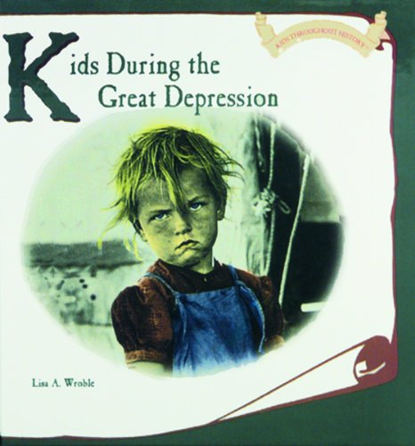 Kids During the Great Depression (Kids Throughout History): Wroble, Lisa A.