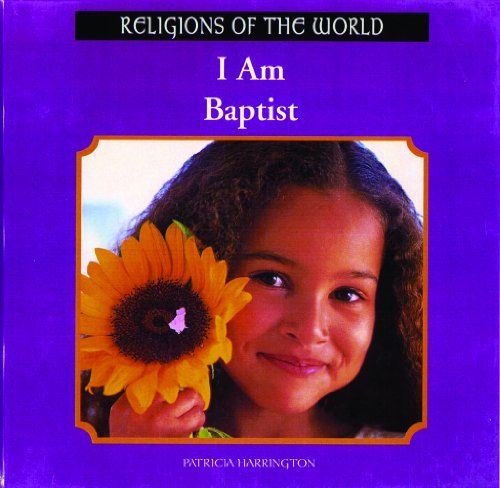 I Am Baptist (Religions of the World (Rosen)): Harrington, Patricia, Harrington, P.
