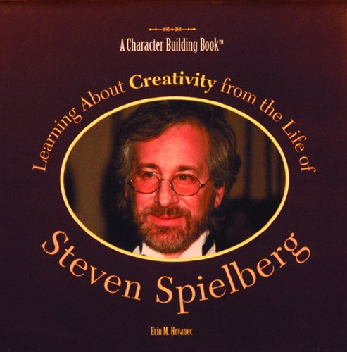 Learning About Creativity from the Life of Steven Spielberg (Character Building Book): Hovanec, ...