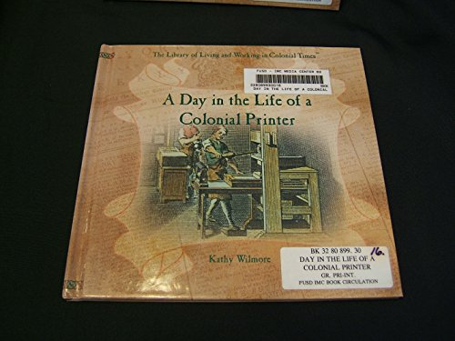 9780823954285: A Day in the Life of a Colonial Printer (The Library of Living and Working in Colonial Times)