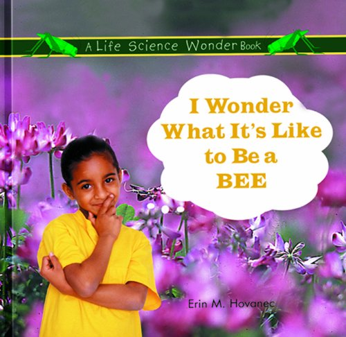 9780823954506: I Wonder What It's Like to Be a Bee (Life Science Wonder Series)