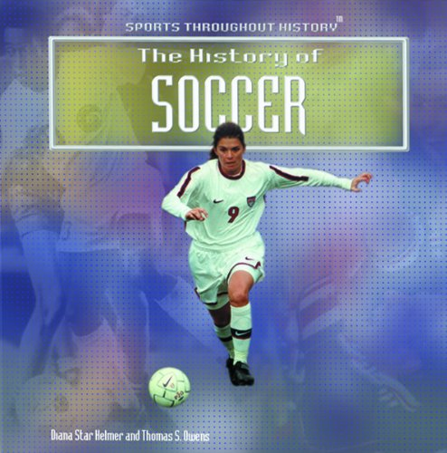 The History of Soccer (Sports Throughout History): Helmer, Diana Star, Owens, Thomas S.