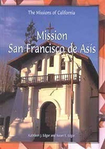 Mission San Francisco De Asis (The Missions of California) (0823954927) by Kathleen J. Edgar; Susan E. Edgar