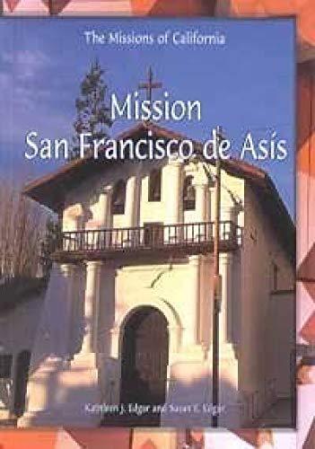 The Mission of San Francisco de Asis (Missions of California) (0823954927) by Edgar, Kathleen J.; Edgar, Susan E.; Edgar, K.