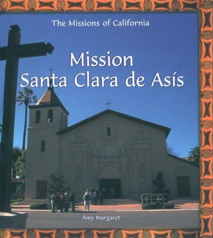 9780823954940: Mission Santa Clara De Asis (The Missions of California)