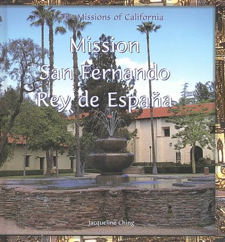 Mission San Fernando Rey De Espana (The Missions of California): Ching, Jacqueline