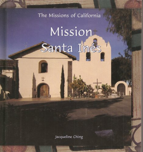 Mission Santa Ines (The Missions of California): Ching, Jacqueline