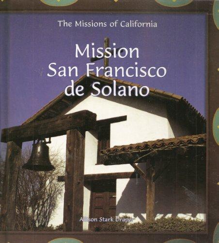 Mission San Francisco de Solano (Missions of California): Draper, Allison Stark, Draper, A. S.