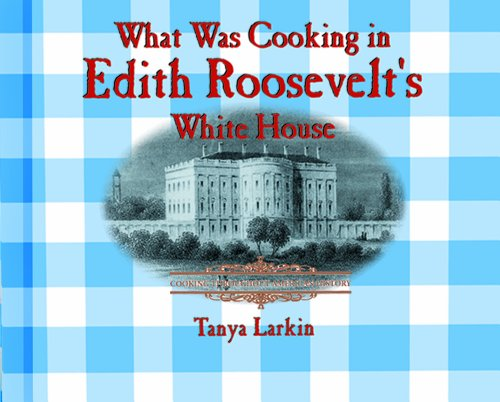 What Was Cooking in Edith Roosevelt's White House (Cooking Throughout American History) (0823956105) by Tanya Larkin
