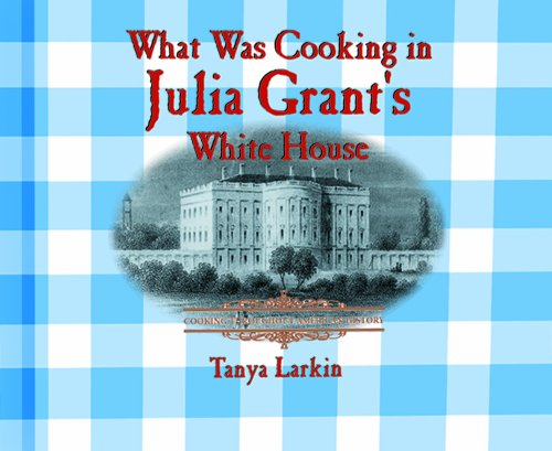 What Was Cooking in Julia Grant's White House? (Cooking Throughout American History) (0823956113) by Tanya Larkin
