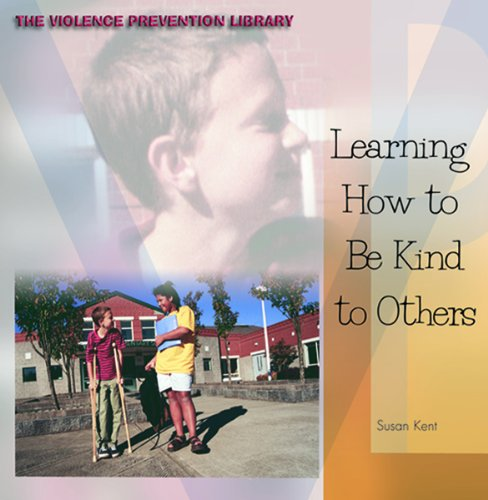 Learning How to Be Kind to Others (Violence Prevention Library): Kent, Susan