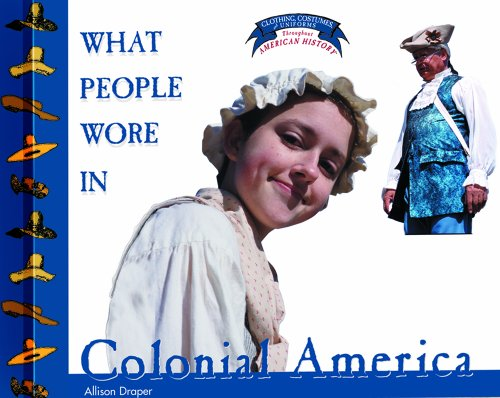 9780823956654: What People Wore in Colonial America (Clothing, Costumes, and Uniforms Throughout American History)