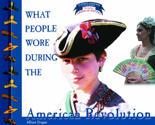 9780823956661: What People Wore During the American Revolution (Clothing, Costumes, and Uniforms Throughout American History)