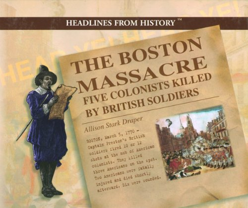 9780823956708: The Boston Massacre: Five Colonists Killed by British Soldiers (Headlines from History)