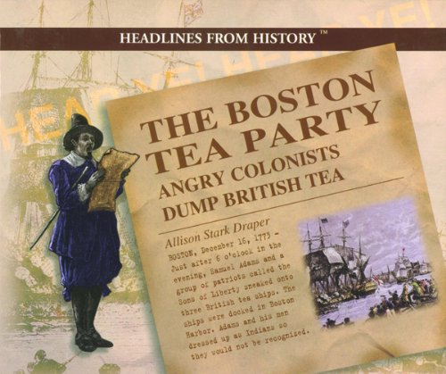 9780823956715: The Boston Tea Party: Angry Colonists Dump British Tea (Headlines from History)