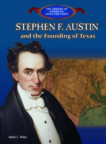 Stephen Austin and the Founding of Texas (Library of American Lives and Times (Hardcover)): James L...