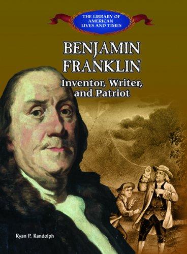 Benjamin Franklin: Inventor, Writer, and Patriot (The: Ryan P. Randolph