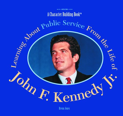 9780823957767: Learning About Public Service from the Life of John F. Kennedy, Jr (Character Building Book)