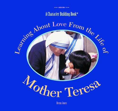 9780823957774: Learning about Love from the Life of Mother Teresa (Character Building Books)