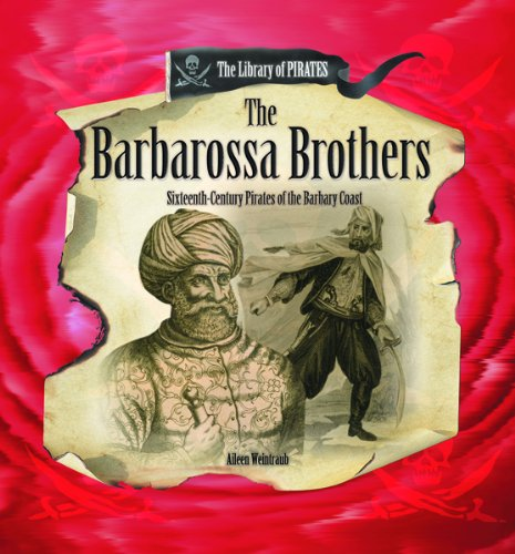 Barbarossa Brothers : 16th-Century Pirates of the: Weintraub, Aileen
