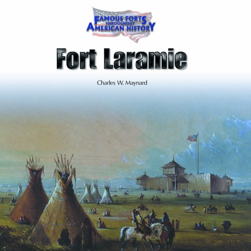 Fort Laramie (Famous Forts Throughout American History): Charles W. Maynard