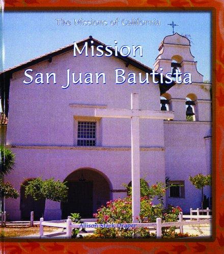 Mission San Juan Bautista (The Missions of California): Draper, Allison Stark