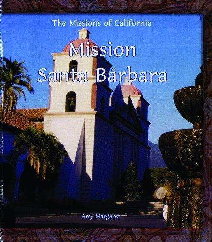 Mission Santa Barbara (Missions of California (Library)): Amy Margaret